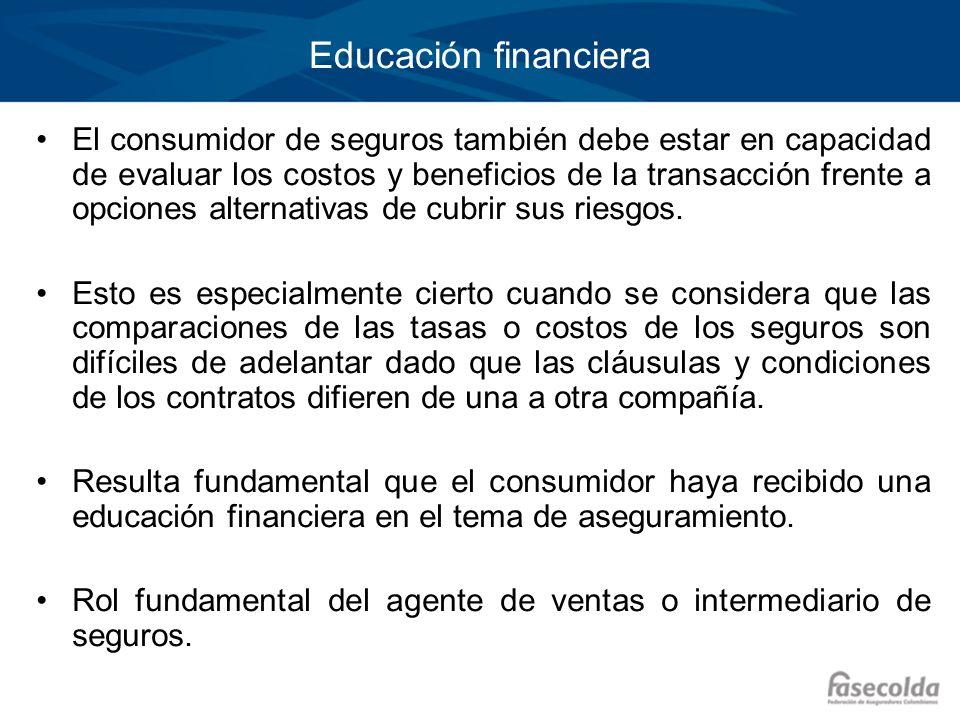 Educación financiera El consumidor de seguros también debe estar en capacidad de evaluar los costos y beneficios de la transacción frente a opciones a