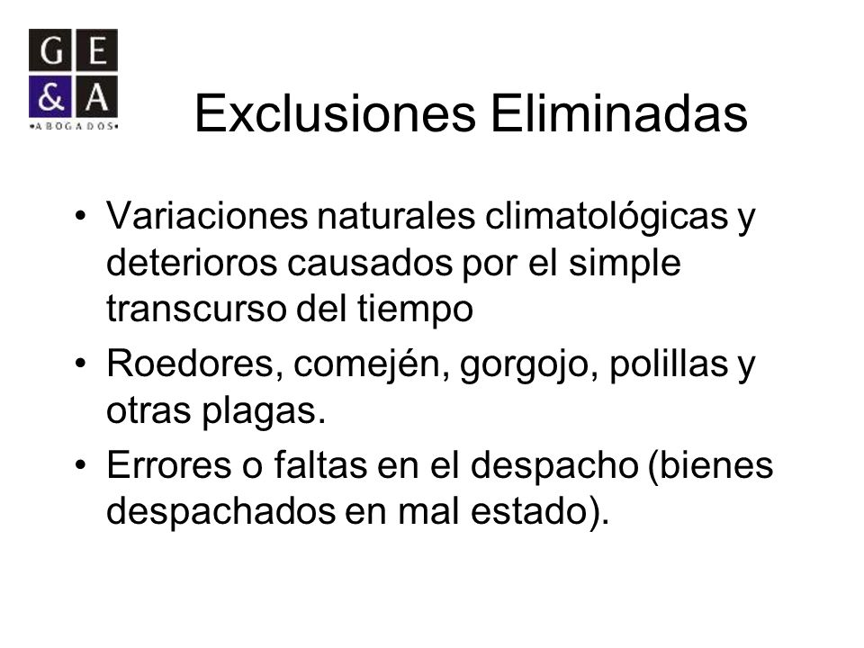 Exclusiones Eliminadas Variaciones naturales climatológicas y deterioros causados por el simple transcurso del tiempo Roedores, comején, gorgojo, poli