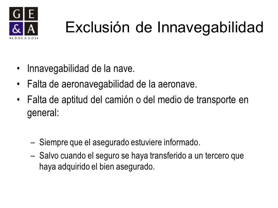 Exclusión de Innavegabilidad Innavegabilidad de la nave. Falta de aeronavegabilidad de la aeronave. Falta de aptitud del camión o del medio de transpo