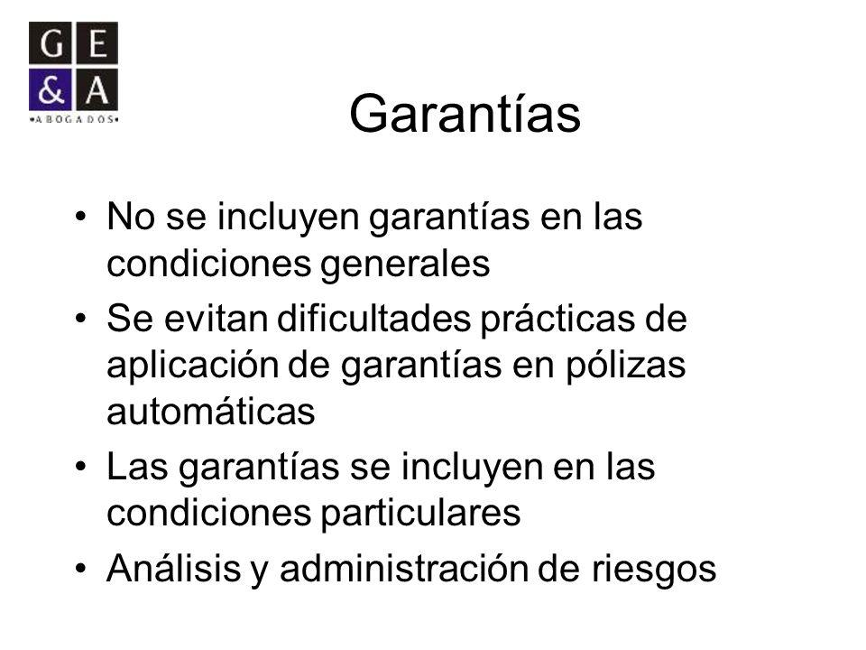 Garantías No se incluyen garantías en las condiciones generales Se evitan dificultades prácticas de aplicación de garantías en pólizas automáticas Las