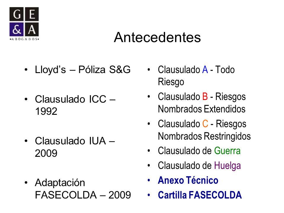 Antecedentes Lloyds – Póliza S&G Clausulado ICC – 1992 Clausulado IUA – 2009 Adaptación FASECOLDA – 2009 Clausulado A - Todo Riesgo Clausulado B - Rie
