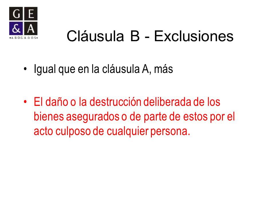Cláusula B - Exclusiones Igual que en la cláusula A, más El daño o la destrucción deliberada de los bienes asegurados o de parte de estos por el acto