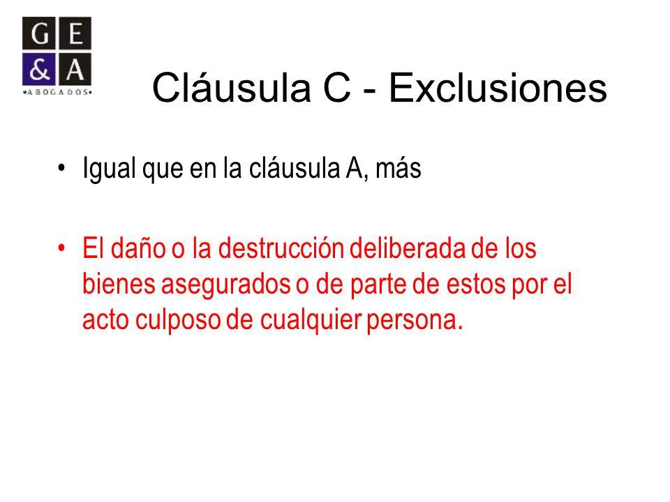 Cláusula C - Exclusiones Igual que en la cláusula A, más El daño o la destrucción deliberada de los bienes asegurados o de parte de estos por el acto