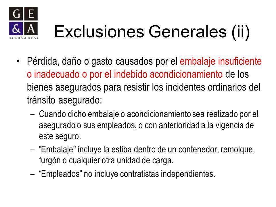 Exclusiones Generales (ii) Pérdida, daño o gasto causados por el embalaje insuficiente o inadecuado o por el indebido acondicionamiento de los bienes
