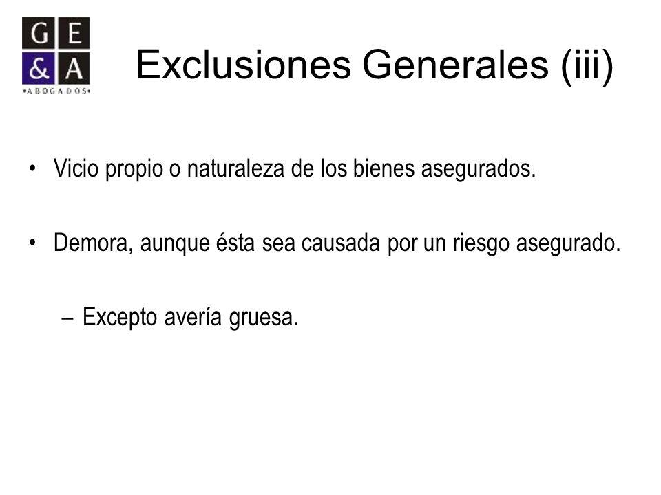 Exclusiones Generales (iii) Vicio propio o naturaleza de los bienes asegurados. Demora, aunque ésta sea causada por un riesgo asegurado. –Excepto aver