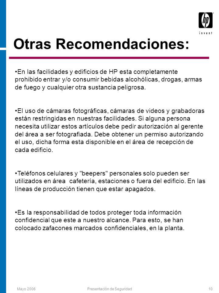 Mayo 2006Presentación de Seguridad10 Otras Recomendaciones: En las facilidades y edificios de HP esta completamente prohibido entrar y/o consumir bebidas alcohólicas, drogas, armas de fuego y cualquier otra sustancia peligrosa.