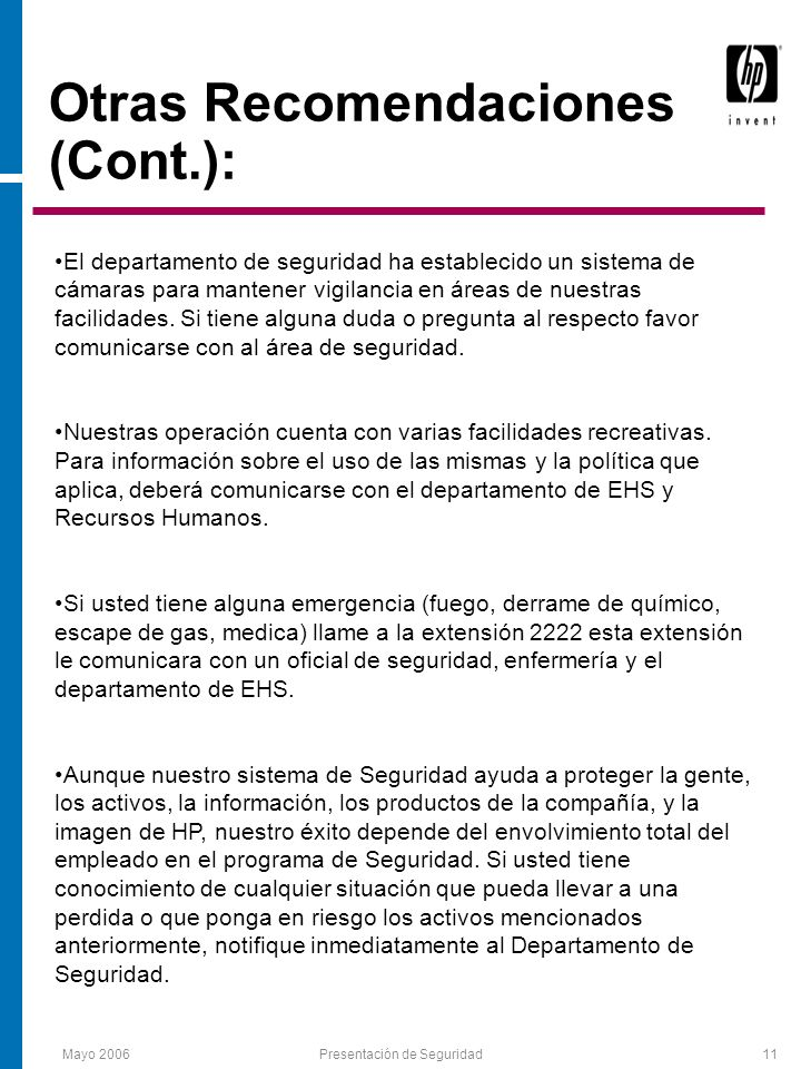 Mayo 2006Presentación de Seguridad11 Otras Recomendaciones (Cont.): El departamento de seguridad ha establecido un sistema de cámaras para mantener vigilancia en áreas de nuestras facilidades.