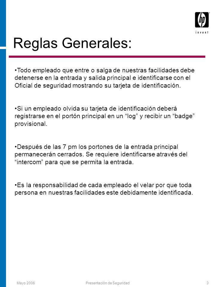 Mayo 2006Presentación de Seguridad3 Reglas Generales: Todo empleado que entre o salga de nuestras facilidades debe detenerse en la entrada y salida principal e identificarse con el Oficial de seguridad mostrando su tarjeta de identificación.