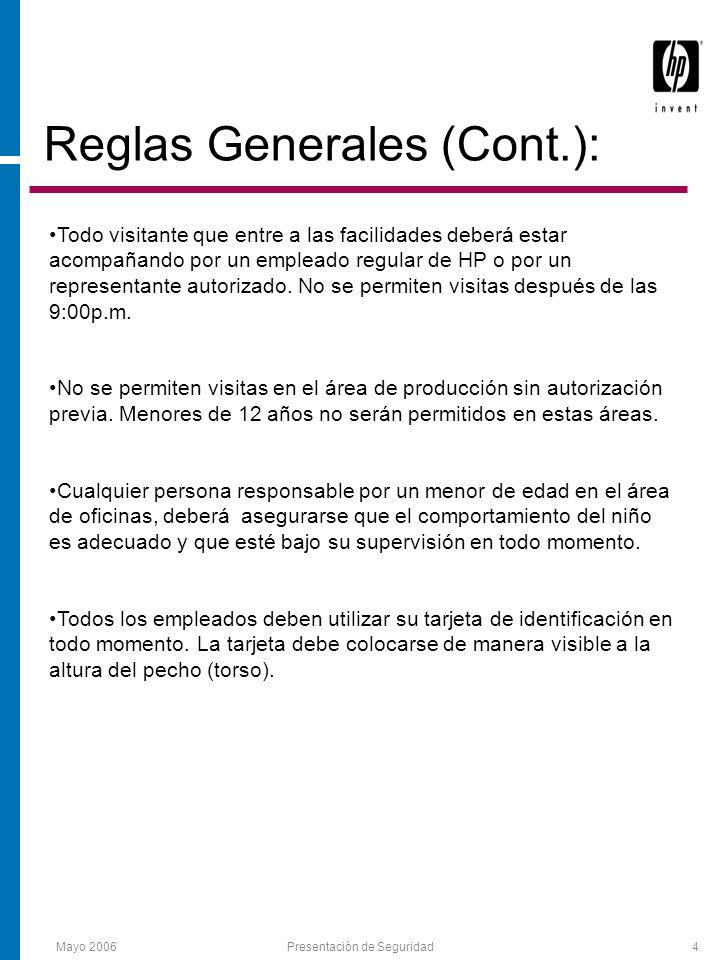 Mayo 2006Presentación de Seguridad4 Reglas Generales (Cont.): Todo visitante que entre a las facilidades deberá estar acompañando por un empleado regular de HP o por un representante autorizado.