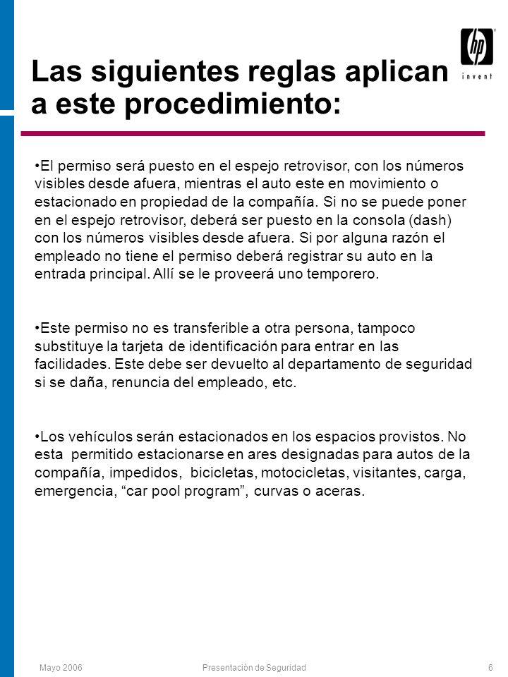 Mayo 2006Presentación de Seguridad6 Las siguientes reglas aplican a este procedimiento: El permiso será puesto en el espejo retrovisor, con los números visibles desde afuera, mientras el auto este en movimiento o estacionado en propiedad de la compañía.