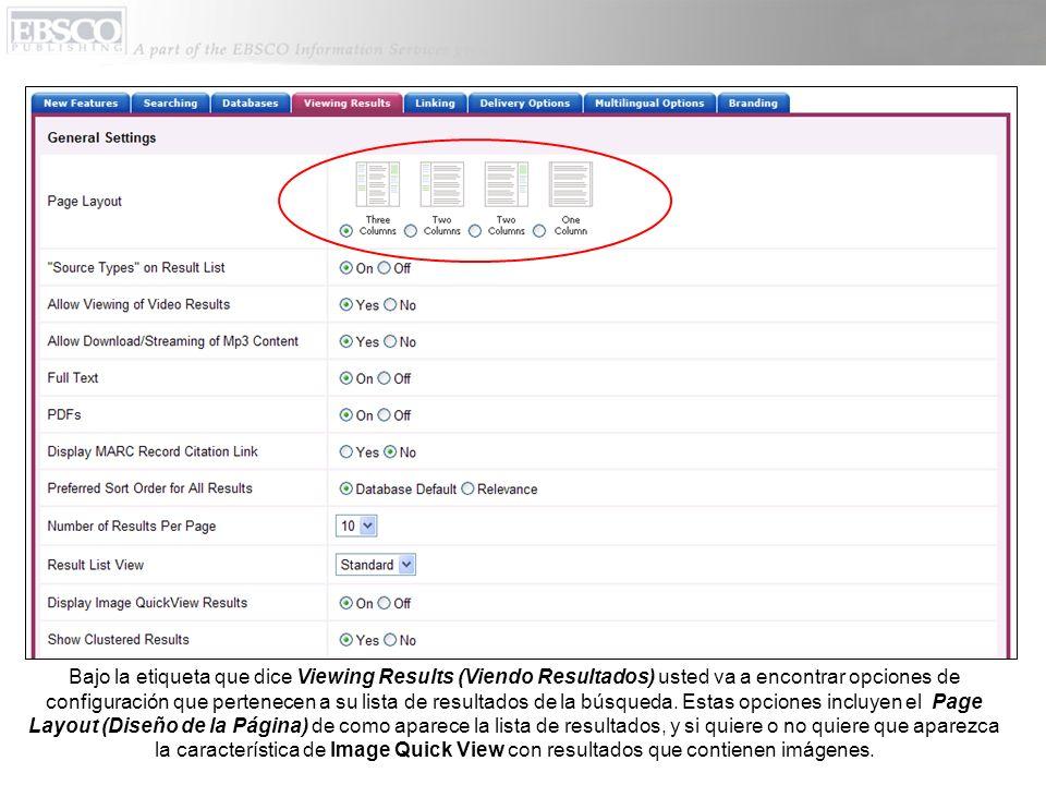 Bajo la etiqueta que dice Viewing Results (Viendo Resultados) usted va a encontrar opciones de configuración que pertenecen a su lista de resultados de la búsqueda.