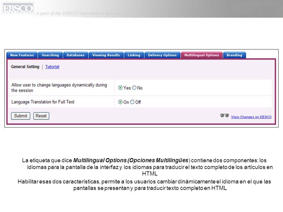La etiqueta que dice Multilingual Options (Opciones Multilingües) contiene dos componentes: los idiomas para la pantalla de la interfaz y los idiomas para traducir el texto completo de los artículos en HTML Habilitar esas dos características, permite a los usuarios cambiar dinámicamente el idioma en el que las pantallas se presentan y para traducir texto completo en HTML