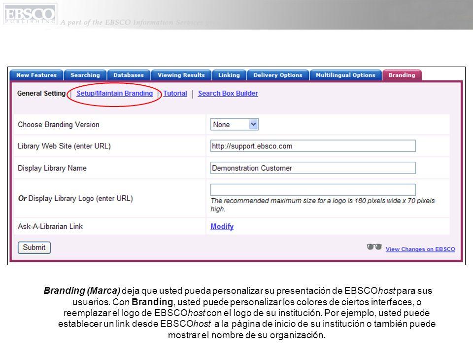 Branding (Marca) deja que usted pueda personalizar su presentación de EBSCOhost para sus usuarios.