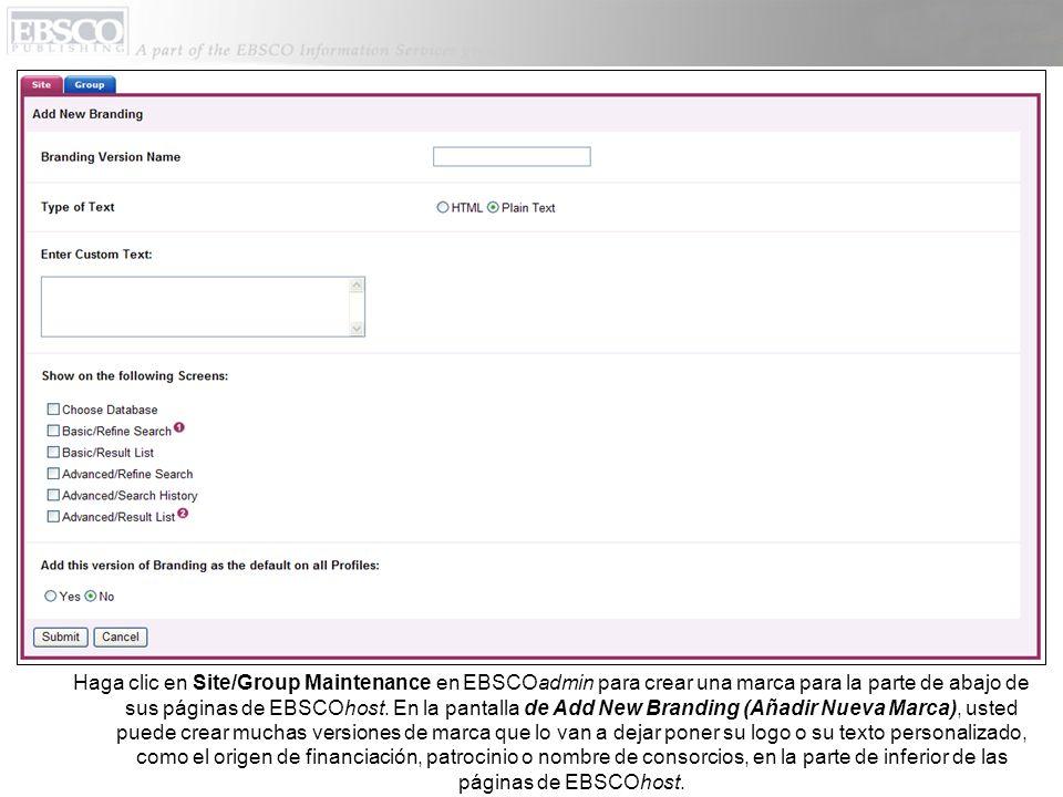 Haga clic en Site/Group Maintenance en EBSCOadmin para crear una marca para la parte de abajo de sus páginas de EBSCOhost.