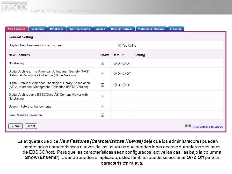 La etiqueta que dice New Features (Caracterísitcas Nuevas) deja que los administradores puedan controlar las características nuevas de los usuarios que pueden tener acesso durante los sesiónes de EBSCOhost.