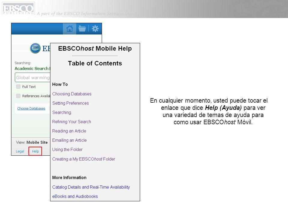 En cualquier momento, usted puede tocar el enlace que dice Help (Ayuda) para ver una variedad de temas de ayuda para como usar EBSCOhost Móvil.