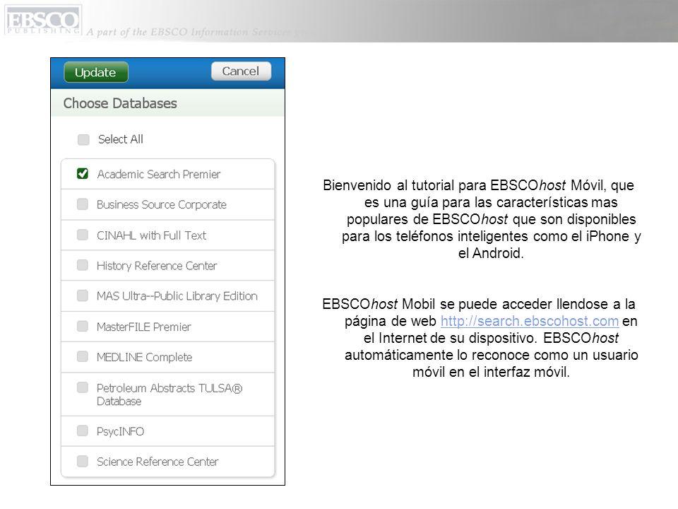 Bienvenido al tutorial para EBSCOhost Móvil, que es una guía para las características mas populares de EBSCOhost que son disponibles para los teléfono