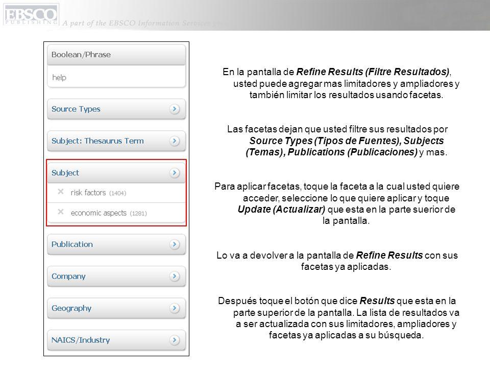 En la pantalla de Refine Results (Filtre Resultados), usted puede agregar mas limitadores y ampliadores y también limitar los resultados usando faceta
