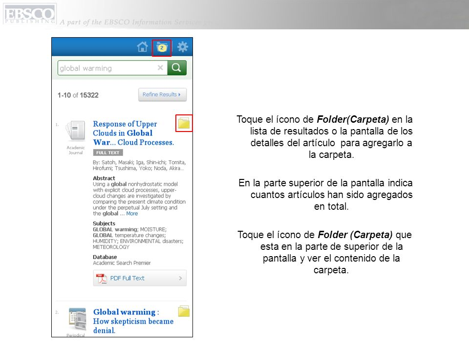 Toque el ícono de Folder(Carpeta) en la lista de resultados o la pantalla de los detalles del artículo para agregarlo a la carpeta. En la parte superi