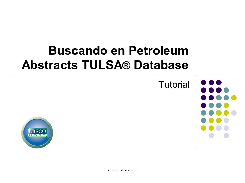 support.ebsco.com Buscando en Petroleum Abstracts TULSA ® Database Tutorial