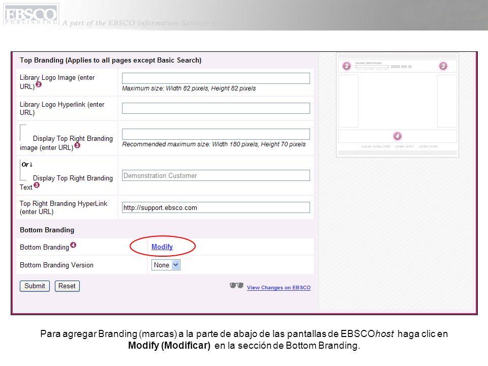 Para agregar Branding (marcas) a la parte de abajo de las pantallas de EBSCOhost haga clic en Modify (Modificar) en la sección de Bottom Branding.