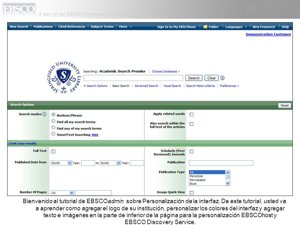 Bienvenido al tutorial de EBSCOadmin sobre Personalización de la interfaz. De este tutorial, usted va a aprender como agregar el logo de su institució