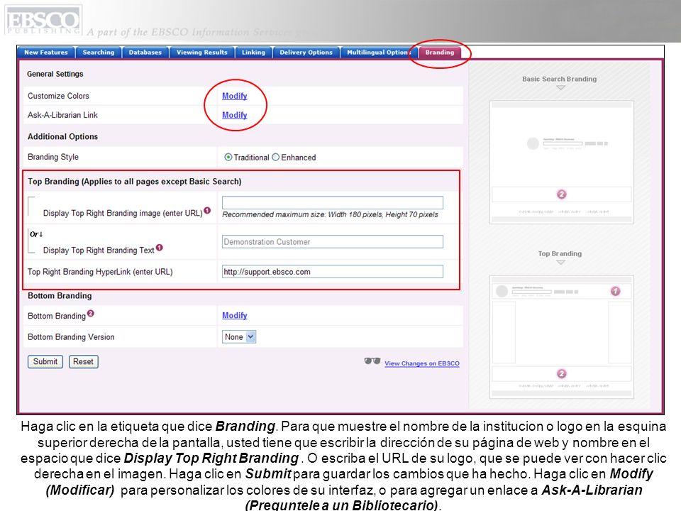 Haga clic en la etiqueta que dice Branding. Para que muestre el nombre de la institucion o logo en la esquina superior derecha de la pantalla, usted t