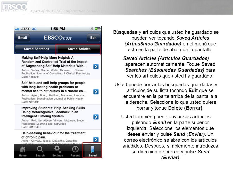 Búsquedas y artículos que usted ha guardado se pueden ver tocando Saved Articles (Articu8ulos Guardados) en el menú que esta en la parte de abajo de la pantalla.