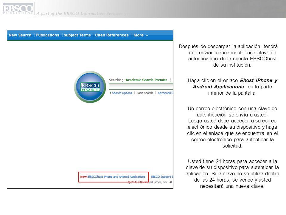 Después de descargar la aplicación, tendrá que enviar manualmente una clave de autenticación de la cuenta EBSCOhost de su institución.