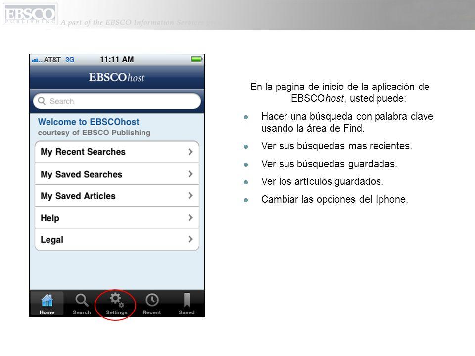 En la pagina de inicio de la aplicación de EBSCOhost, usted puede: Hacer una búsqueda con palabra clave usando la área de Find.