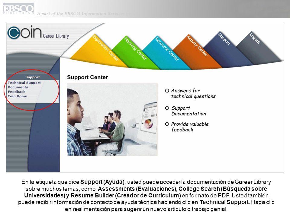 En la etiqueta que dice Support (Ayuda), usted puede acceder la documentación de Career Library sobre muchos temas, como Assessments (Evaluaciones), College Search (Búsqueda sobre Universidades) y Resume Builder (Creador de Curriculum) en formato de PDF.
