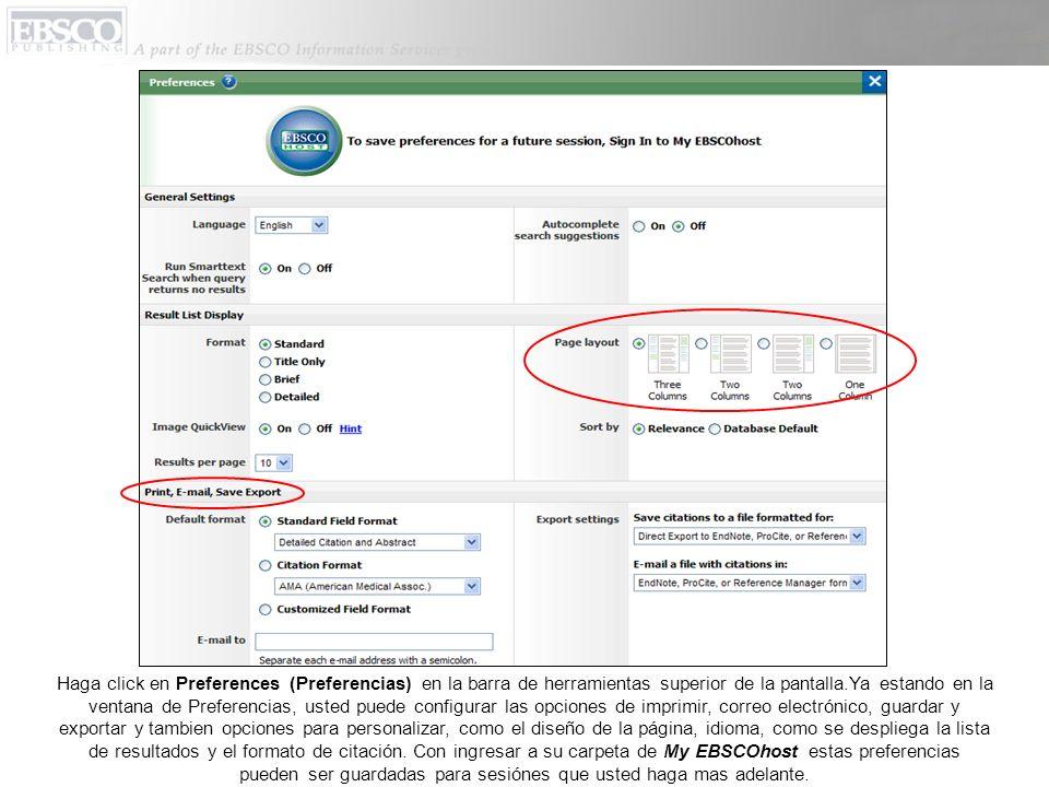 Haga click en Preferences (Preferencias) en la barra de herramientas superior de la pantalla.Ya estando en la ventana de Preferencias, usted puede configurar las opciones de imprimir, correo electrónico, guardar y exportar y tambien opciones para personalizar, como el diseño de la página, idioma, como se despliega la lista de resultados y el formato de citación.
