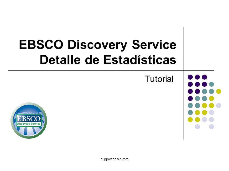 Bienvenido al tutorial de EBSCO sobre el Detalle de las Estadísticas en el Discovery Service (Servicio de Descubrimiento).
