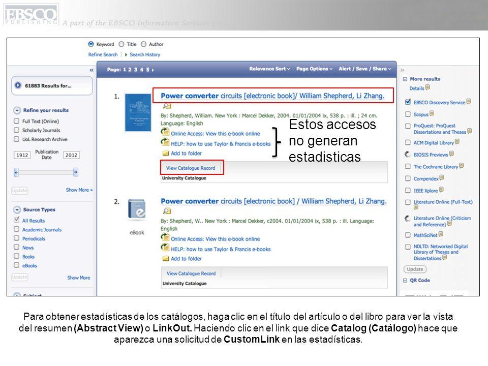 Para obtener estadísticas de los catálogos, haga clic en el título del artículo o del libro para ver la vista del resumen (Abstract View) o LinkOut. H