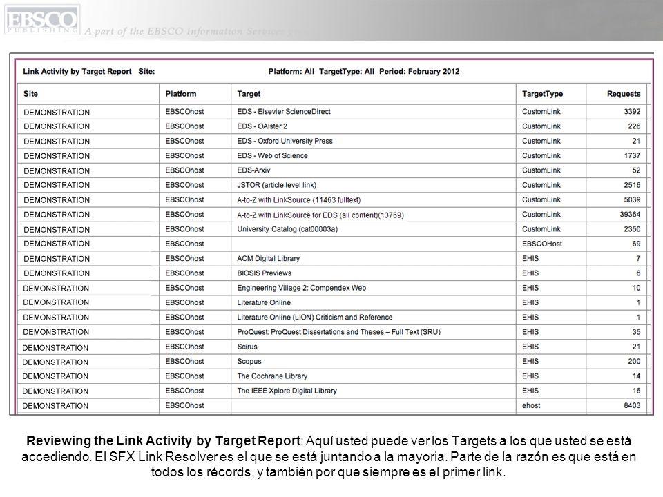 Reviewing the Link Activity by Target Report: Aquí usted puede ver los Targets a los que usted se está accediendo. El SFX Link Resolver es el que se e