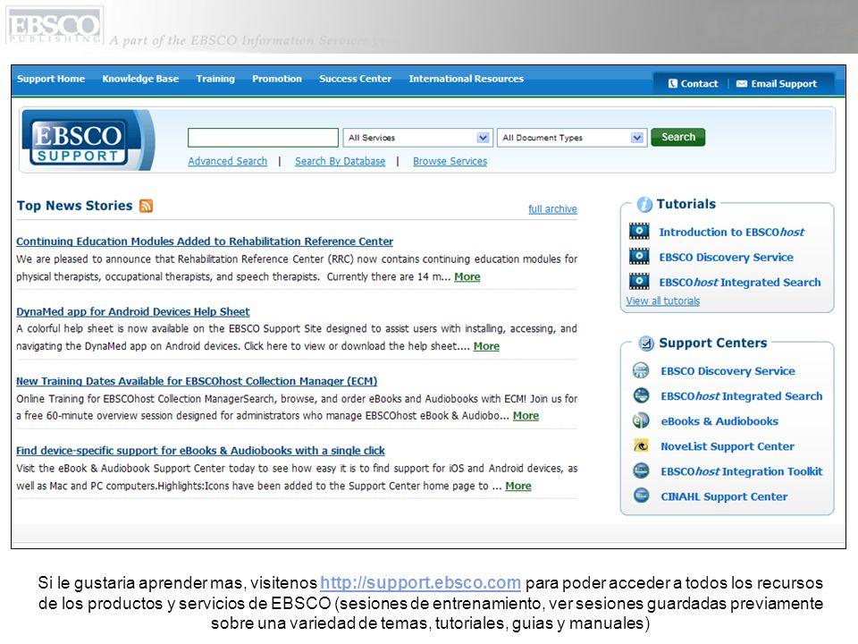 Si le gustaria aprender mas, visitenos http://support.ebsco.com para poder acceder a todos los recursos de los productos y servicios de EBSCO (sesione