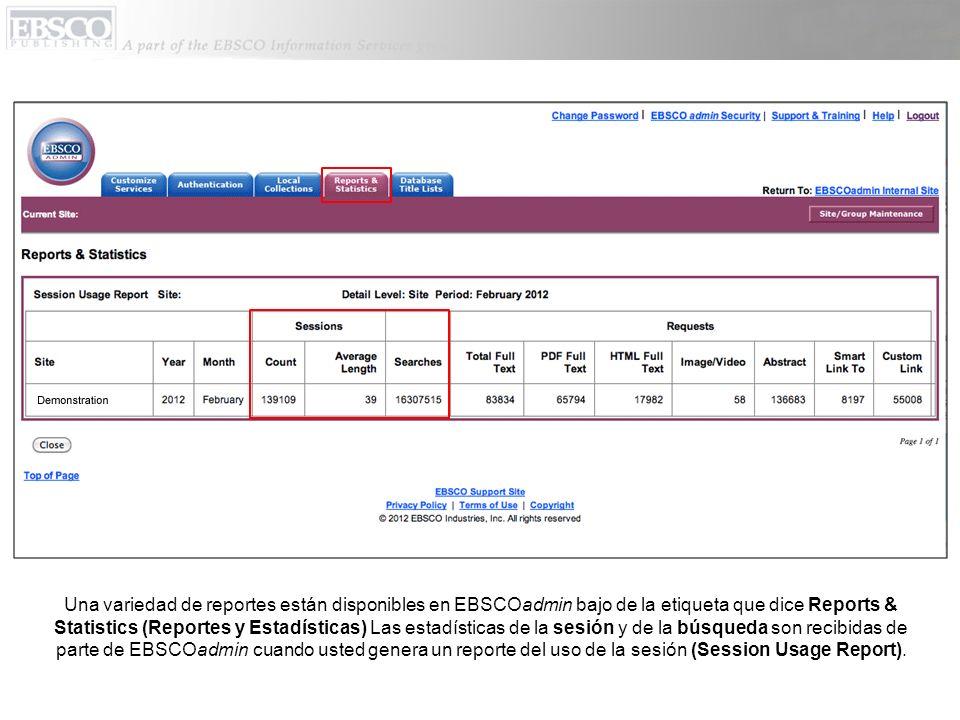 Una variedad de reportes están disponibles en EBSCOadmin bajo de la etiqueta que dice Reports & Statistics (Reportes y Estadísticas) Las estadísticas