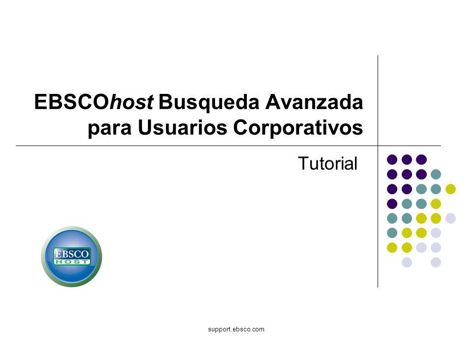 support.ebsco.com EBSCOhost Busqueda Avanzada para Usuarios Corporativos Tutorial