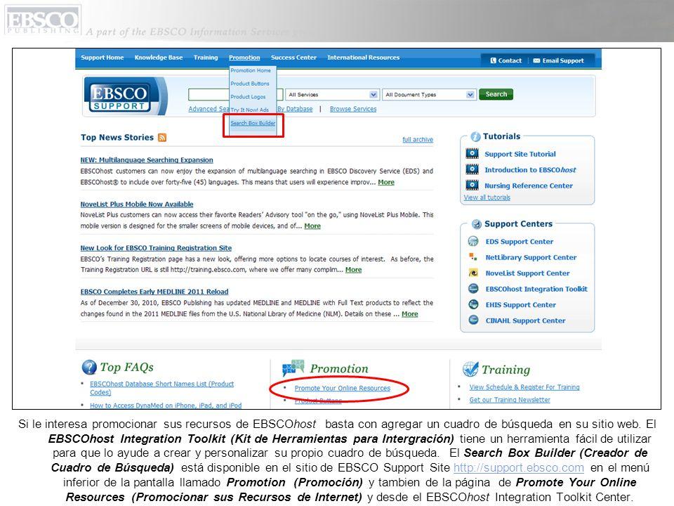 Para mas información sobre la herramienta de EBSCO para crear un cuadro de búsqueda o para contactar Ayuda Técnica, visitenos en nuestra página de web, EBSCO Support Site en http://support.ebsco.com.