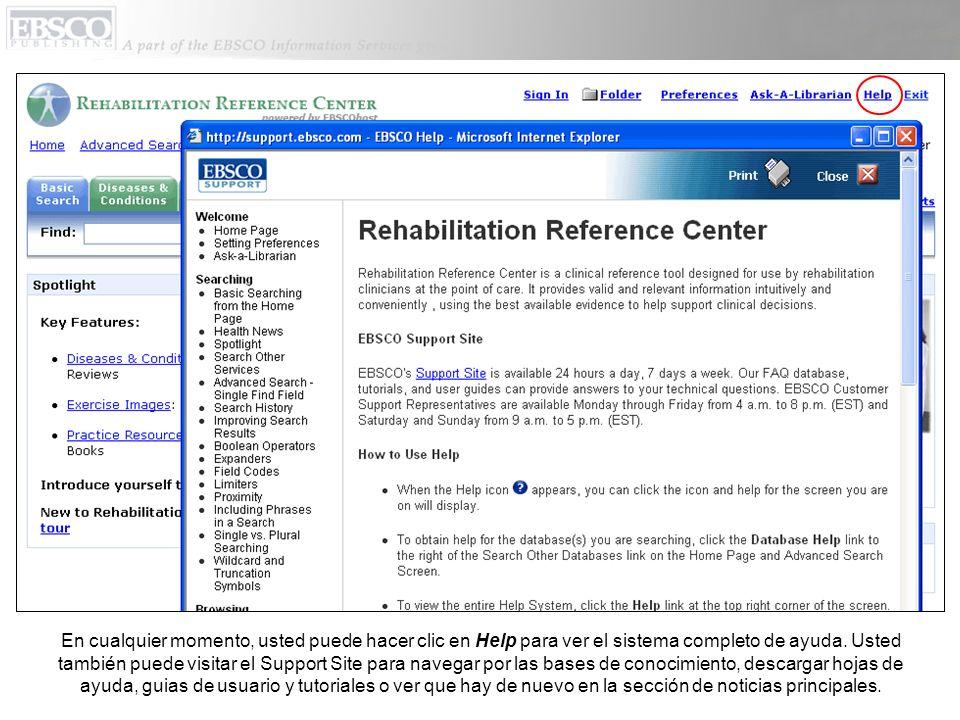 En cualquier momento, usted puede hacer clic en Help para ver el sistema completo de ayuda. Usted también puede visitar el Support Site para navegar p