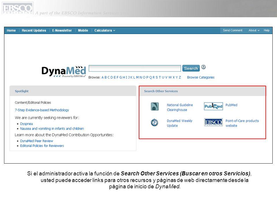 Si el administrador activa la función de Search Other Services (Buscar en otros Servicios), usted puede acceder links para otros recursos y páginas de web directamente desde la página de inicio de DynaMed.