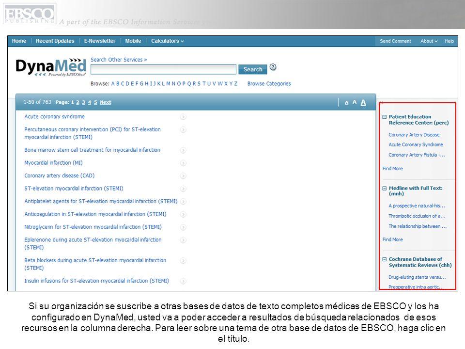 Si su organización se suscribe a otras bases de datos de texto completos médicas de EBSCO y los ha configurado en DynaMed, usted va a poder acceder a resultados de búsqueda relacionados de esos recursos en la columna derecha.