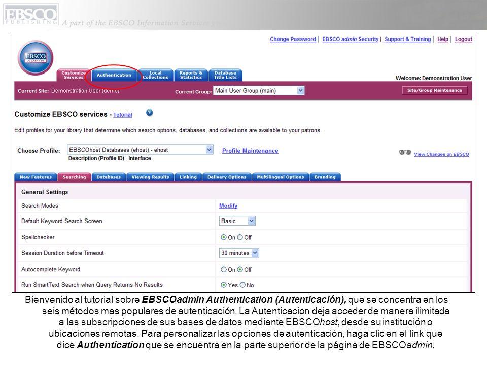 Bienvenido al tutorial sobre EBSCOadmin Authentication (Autenticación), que se concentra en los seis métodos mas populares de autenticación. La Autent