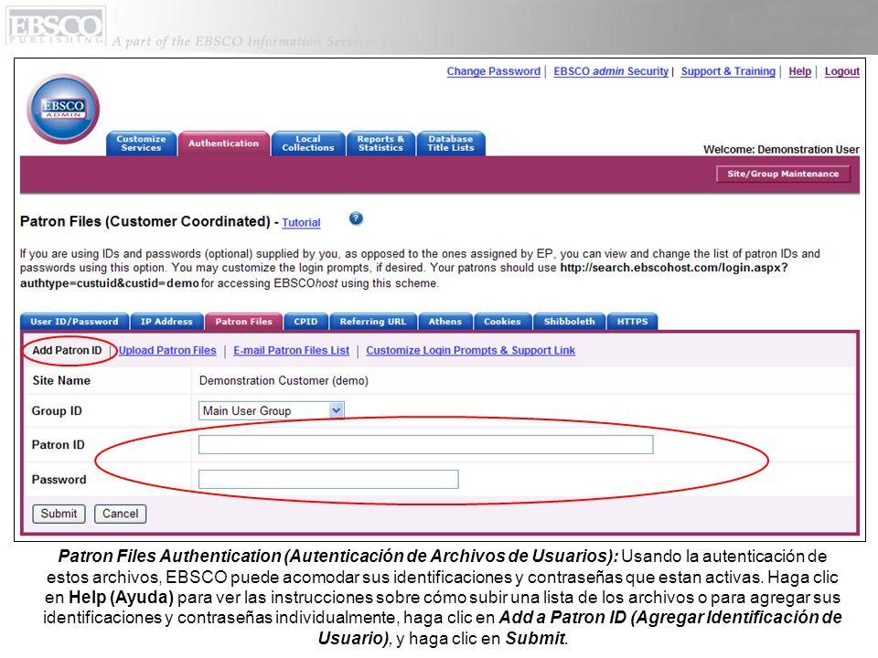 Patron Files Authentication (Autenticación de Archivos de Usuarios): Usando la autenticación de estos archivos, EBSCO puede acomodar sus identificacio