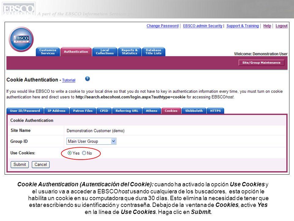 Cookie Authentication (Autenticación del Cookie): cuando ha activado la opción Use Cookies y el usuario va a acceder a EBSCOhost usando cualquiera de