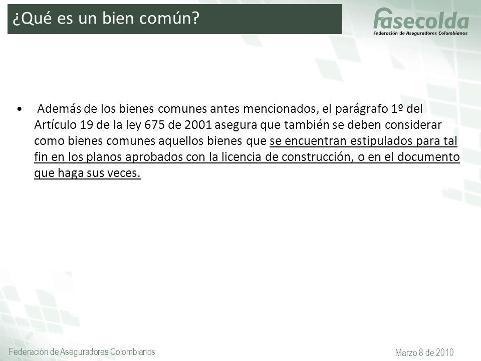 Federación de Aseguradores Colombianos Marzo 8 de 2010 Además de los bienes comunes antes mencionados, el parágrafo 1º del Artículo 19 de la ley 675 d