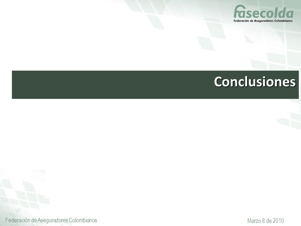 Federación de Aseguradores Colombianos Marzo 8 de 2010 Conclusiones