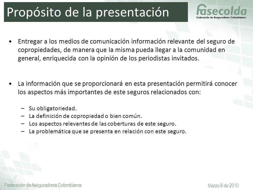 Federación de Aseguradores Colombianos Marzo 8 de 2010 Propósito de la presentación Entregar a los medios de comunicación información relevante del se