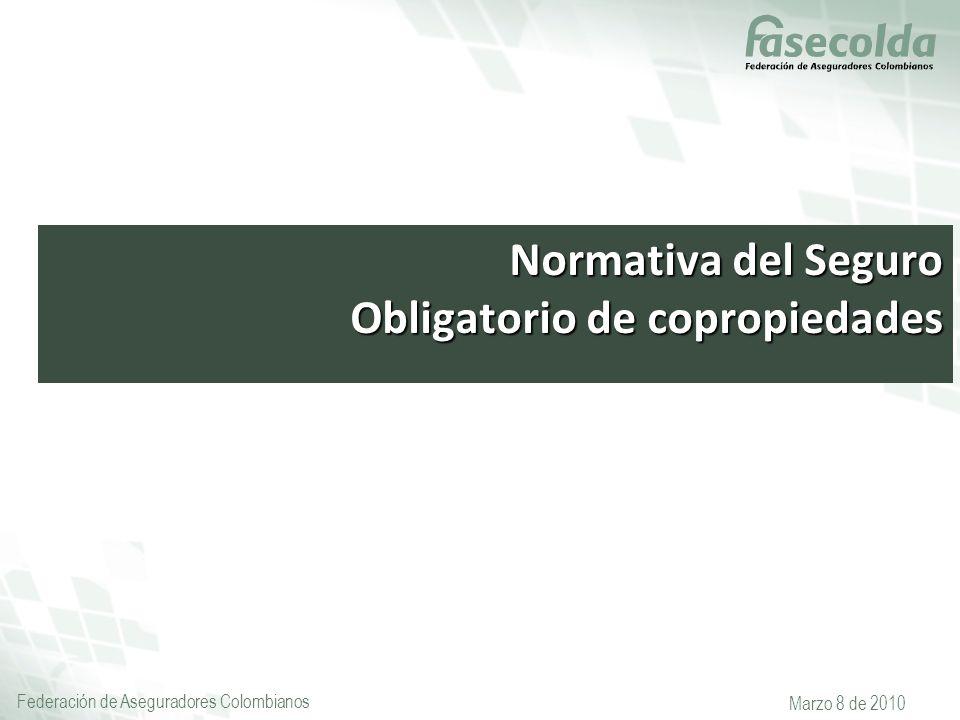 Federación de Aseguradores Colombianos Marzo 8 de 2010 Normativa del Seguro Obligatorio de copropiedades