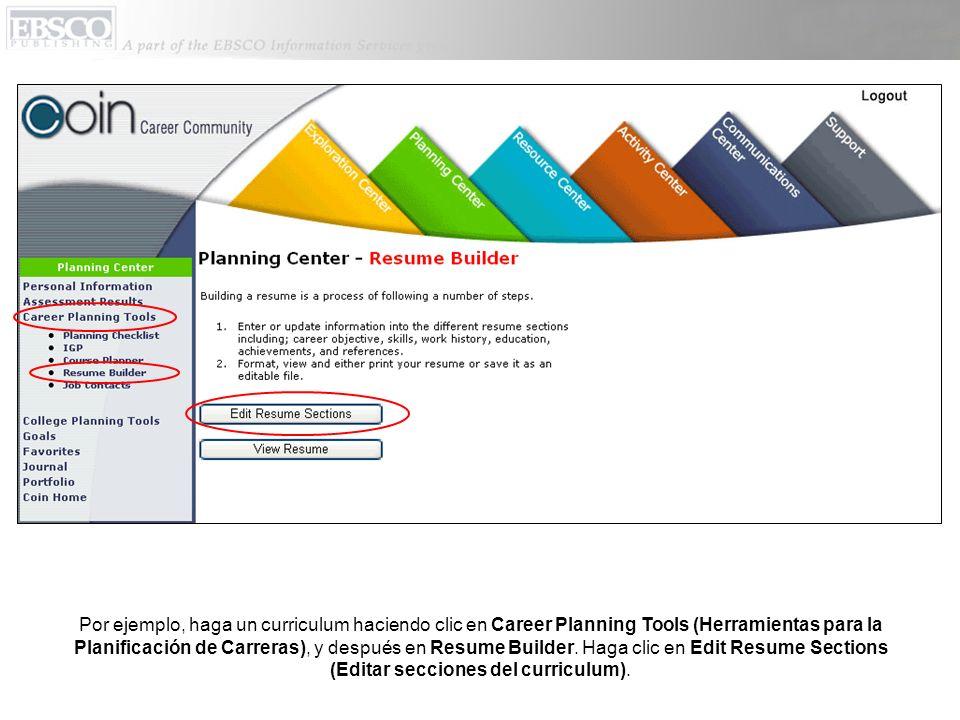 Por ejemplo, haga un curriculum haciendo clic en Career Planning Tools (Herramientas para la Planificación de Carreras), y después en Resume Builder.
